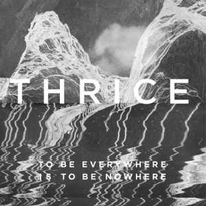 To be everywhere is to be nowhere (Thrice)