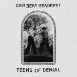 Car Seat Headrest – Teens of Denial (2016)