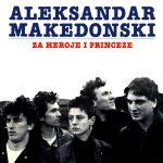Yubilej: Aleksandar Makedonski – Za heroje i princeze (25 godina kasnije)