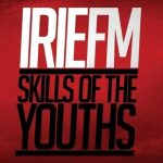 Irie FM – Skills Of The Youths (2010)