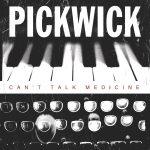 Pickwick – Can't Talk Medicine (2013)