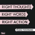 Franz Ferdinand – Right Thoughts, Right Words, Right Action (2013)