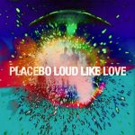 Placebo – Loud Like Love (2013)