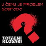 Totalni Klošari – U čemu je problem gospodo? (2013)