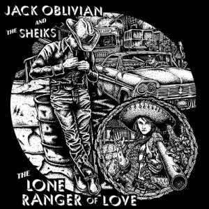 The Lone Ranger Of Love (Jack Oblivian & The Sheiks)