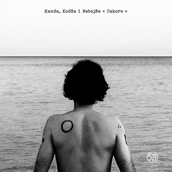 Kanda Kodža i Nebojša – Uskoro (2019)