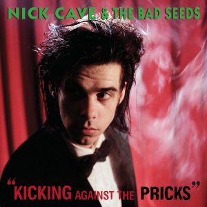 Kicking Against The Pricks Nick Cave