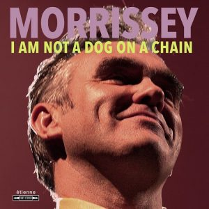 Morrisey - I Am Not a Dog on a Chain