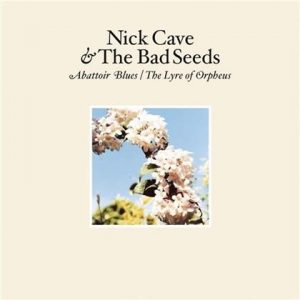 Abattoir Blues The Lyre of Orpheus Nick Cave and Bad Seeds