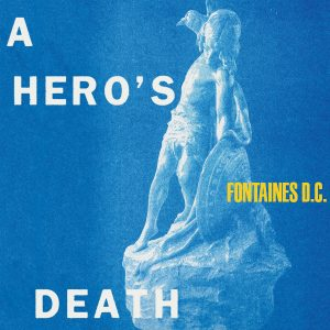 Fontaines D.C. A Hero's Death