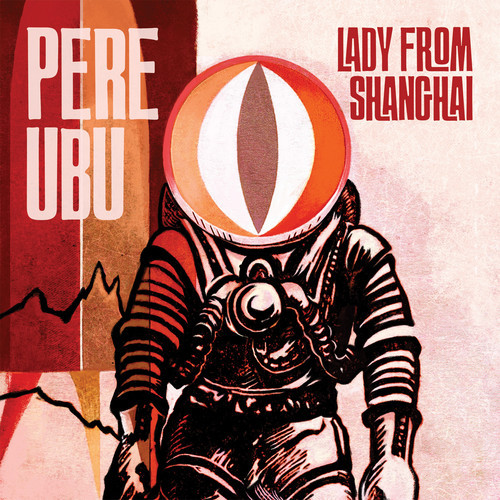 Pere Ubu -  The Lady From Shanghai