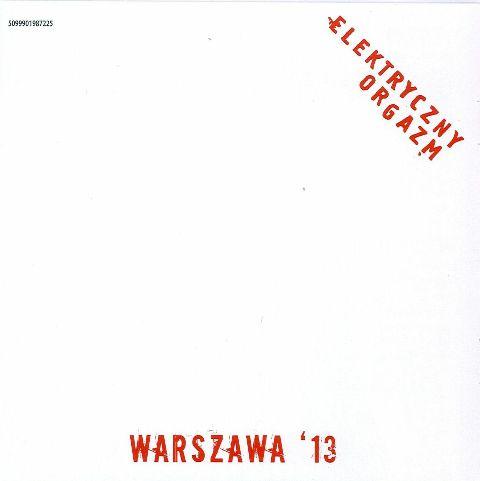 Električni Orgazam -  Warszawa '81/Warszawa '13